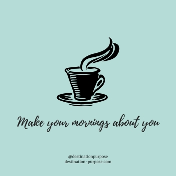 Make your mornings about you (1)